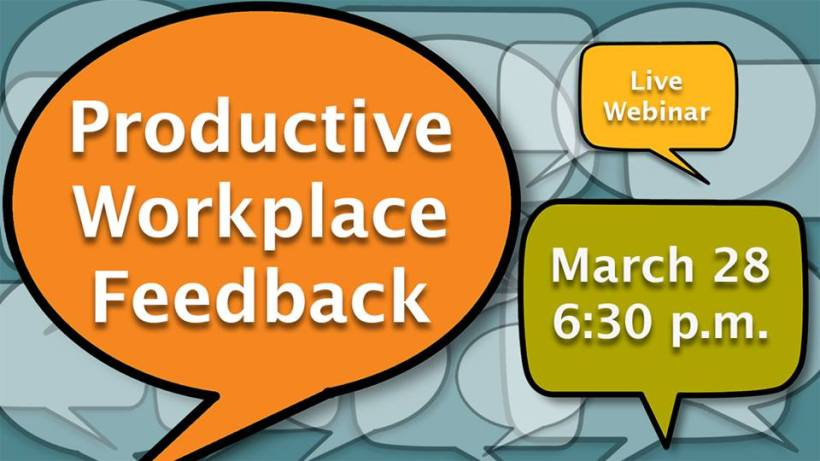 Productive Workplace Feedback is a graphic featuring a bunch of speech boxes spread throughout the background in blue and in the foreground three speech boxes of varying size depending on importance and in three different colors--orange, yellow, and green.